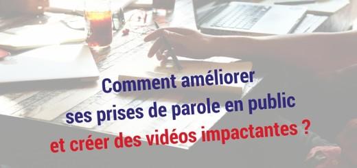 Améliorer ses prises de paroles et créer des vidéos impactantes